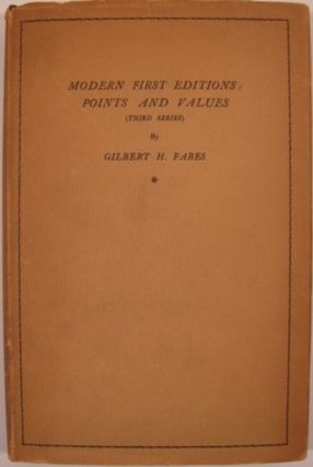 MODERN FIRST EDITIONS: POINTS AND VALUES (THIRD SERIES). Gilbert H. Fabes