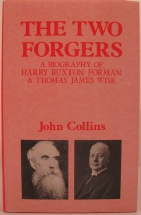 THE TWO FORGERS, A BIOGRAPHY OF HARRY BUXTON FORMAN & THOMAS JAMES WISE. John Collins
