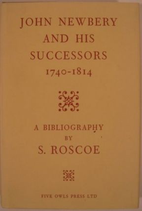 JOHN NEWBERY AND HIS SUCCESSORS 1740-1814, A BIBLIOGRAPHY. S. Roscoe