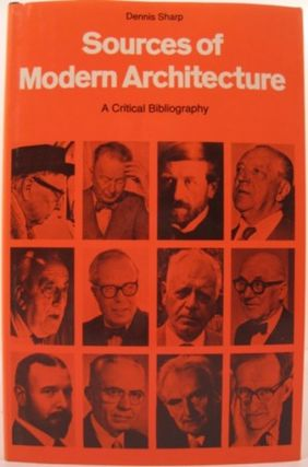 SOURCES OF MODERN ARCHITECTURE, A CRITICAL BIBLIOGRAPHY. Dennis Sharp