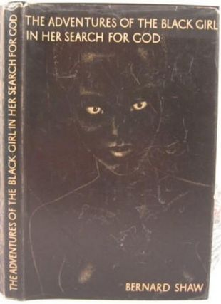 THE ADVENTURES OF A BLACK GIRL IN HER SEARCH FOR GOD. George Bernard Shaw