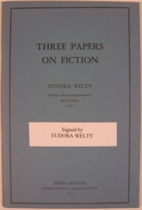 THREE PAPERS ON FICTION. Eudora Welty.
