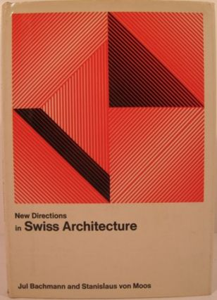 NEW DIRECTIONS IN SWISS ARCHITECTURE. Jul Bachmann, Stanislaus Von Moos.
