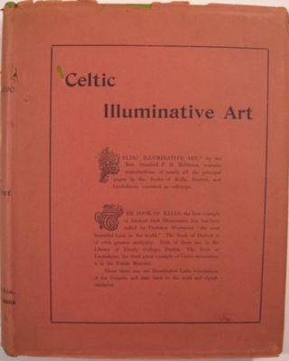 CELTIC ILLUMINATED ART IN THE GOSPEL BOOKS OF DURROW, LINDISFARNE, AND KELLS. Stanford F. H....