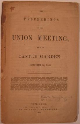 THE PROCEEDINGS OF THE UNION MEETING, HELD AT CASTLE GARDEN, OCTOBER 30, 1850. Union Safety...