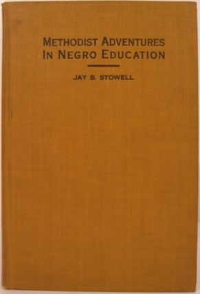 METHODIST ADVENTURES IN NEGRO EDUCATION. Jay S. Stowell