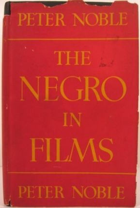 THE NEGRO IN FILMS. Peter Noble