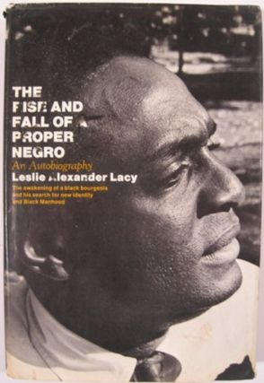 THE RISE AND FALL OF THE PROPER NEGRO. Leslie Alexander Lacy
