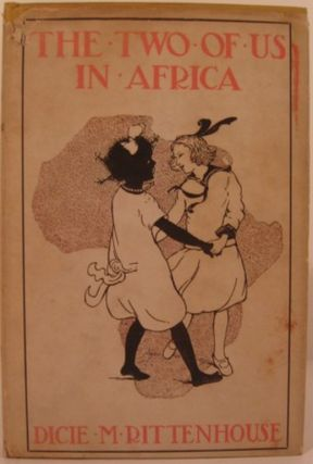 THE TWO OF US IN AFRICA:. Dicie M. Rittenhouse