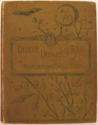 DIDDIE, DUMPS, AND TOT OR PLANTATION CHILD-LIFE. Louise-Clarke Pyrnelle