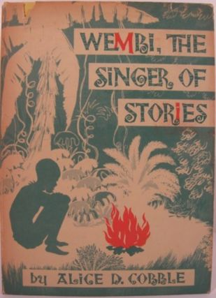 WEMBI, THE SINGER OF STORIES. Alice D. Cobble