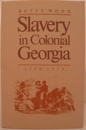 SLAVERY IN COLONIAL GEORGIA 1730-1775. Betty Wood
