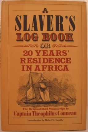 A SLAVER'S LOG BOOK OR 20 YEARS' RESIDENCE IN AFRICA. Captain Theophilus Conneau