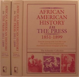 AFRICAN AMERICAN HISTORY IN THE PRESS 1851-1899. Richard C. Schneider