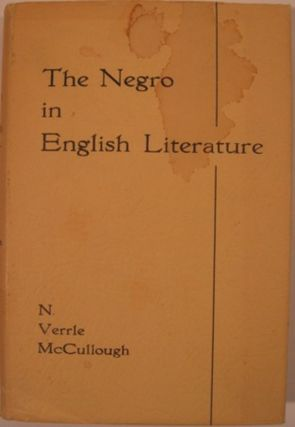THE NEGRO IN ENGLISH LITERATURE, A CRITICAL INTRODUCTION. Norman Verrle McCullough