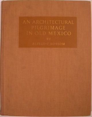 AN ARCHITECTURAL PILGRIMAGE IN OLD MEXICO. Alfred C. Bossom