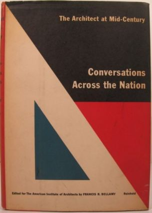 THE ARCHITECT AT MID-CENTURY: Vol. II. CONVERSATIONS ACROSS THE NATION. Francis R. Bellamy, eds.