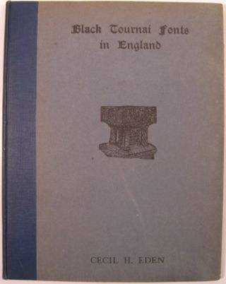 BLACK TOURNAI FONTS IN ENGLAND:. Cecil H. Eden