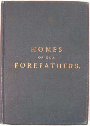 HOMES OF OUR FOREFATHERS IN BOSTON, OLD ENGLAND AND BOSTON, NEW ENGLAND. Edwin Whitefield
