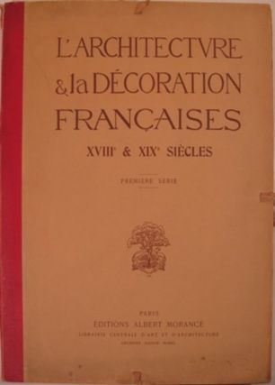 L'ARCHITECTURE & LA DECORATION FRANCAISES AUX XVIIIe & XIXe SIECLES. Louis Dimier