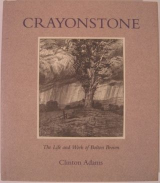 CRAYONSTONE, THE LIFE AND WORK OF BOLTON BROWN WITH A CATALOGUE OF HIS LITHOGRAPHS. Clinton Adams