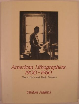 AMERICAN LITHOGRAPHERS 1900-1960, THE ARTISTS AND THEIR PRINTERS. Clinton Adams