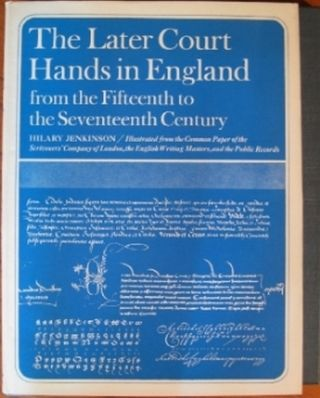 THE LATER COURT HANDS IN ENGLAND FROM THE FIFTEENTH TO THE SEVENTEENTH CENTURY:. Hilary Jenkinson