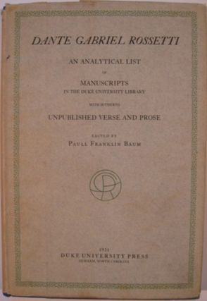 DANTE GABRIEL ROSSETTI, AN ANALYTICAL LIST OF MANUSCRIPTS IN THE DUKE UNIVERSITY LIBRARY WITH...