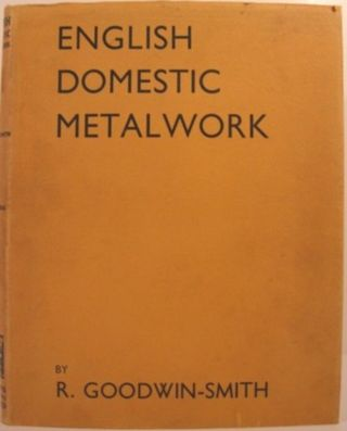 ENGLISH DOMESTIC METALWORK. R. Goodwin-Smith