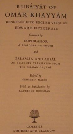RUBAIYAT OF OMAR KHAYYAM RENDERED INTO ENGLISH VERSE BY EDWARD FITZGERALD FOLLOWED BY EUPHRANOR, A DIALOGUE ON YOUTH AND SALAMAN AND ABAL, AN ALLEGORY TRANSLATED FROM THE PERSIAN OF JAMI.