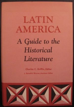 LATIN AMERICA: A GUIDE TO THE HISTORICAL LITERATURE. Charles C. Griffin, ed