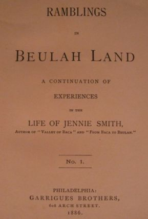 RAMBLINGS IN BEULAH LAND, A CONTINUATION OF EXPERIENCES IN THE LIFE OF JENNIE SMITH.