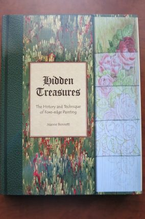 HIDDEN TREASURES: THE HISTORY AND TECHNIQUE OF FORE-EDGE PAINTING. Jeanne Bennett.
