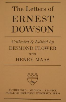 THE LETTERS OF ERNEST DOWSON COLLECTED & EDITED BY DESMOND FLOWER AND HENRY MAAS.