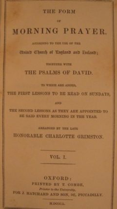 THE FORM OF MORNING PRAYER, ACCORDING TO THE USE OF THE UNITED CHURCH OF ENGLAND AND IRELAND; TOGETHER WITH THE PSALMS OF DAVID... ARRANGED BY THE LATE HONORABLE CHARLOTTE GRIMSTON.