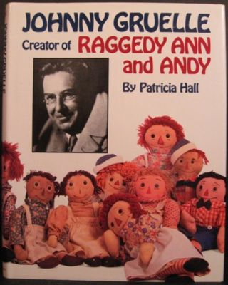 JOHNNY GRUELLE, CREATOR OF RAGGEDY ANN AND ANDY. Patricia Hall