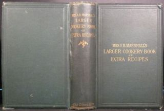 MRS A. B. MARSHALL'S LARGER COOKERY BOOK OF EXTRA RECIPES. DEDICATED BY PERMISSION TO H. R. H....