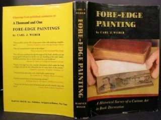 FORE-EDGE PAINTING: A HISTORICAL SURVEY OF A CURIOUS ART IN BOOK DECORATION. Carl J. Weber