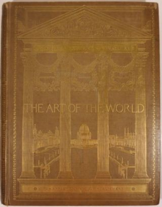 THE ART OF THE WORLD. ILLUSTRATED IN THE PAINTINGS, STATUARY, AND ARCHITECTURE OF THE WORLD'S COLUMBIAN EXPOSITION.
