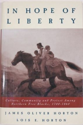 IN HOPE OF LIBERTY:. James Oliver Horton, Lois E. Horton