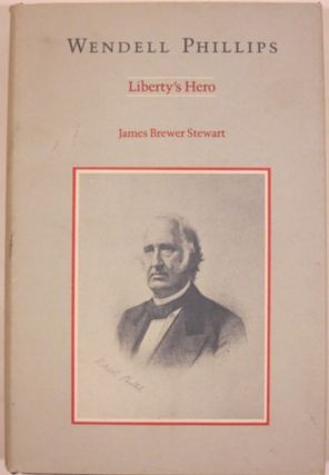 WENDELL PHILLIPS, LIBERTY'S HERO. James Brewer Stewart