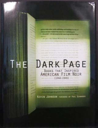 THE DARK PAGE, BOOKS THAT INSPIRED AMERICAN FILM NOIR [1940-1949]. Kevin Johnson