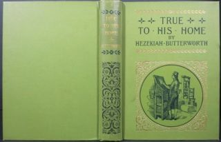 TRUE TO HIS HOME, A TALE OF THE BOYHOOD OF FRANKLIN. Hezekiah Butterworth