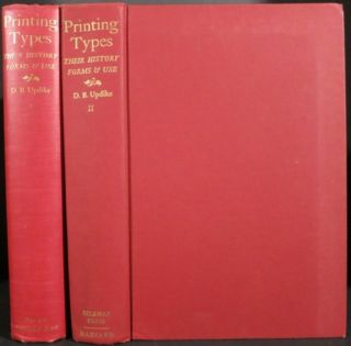 PRINTING TYPES, THEIR HISTORY, FORMS, AND USE, A STUDY IN SURVIVALS. Daniel Berkeley Updike
