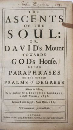 THE ASCENTS OF THE SOUL: OR, DAVID'S MOUNT TOWARDS GOD'S HOUSE. BEING PARAPHRASES ON THE FIFTEEN PSALMS OF DEGREES [bound with] LA SCALA SANTA: OR, A SCALE OF DEVOTIONS MUSICAL AND GRADUAL: BEING DESCANTS ON THE FIFTEEN PSALMS OF DEGREES, IN METRE; WITH CONTEMPLATIONS AND COLLECTS UPON THEM, IN PROSE, 1670.