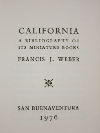 CALIFORNIA, A BIBLIOGRAPHY OF ITS MINIATURE BOOKS.