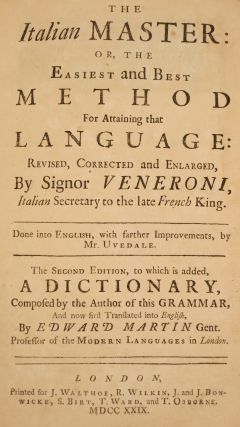 THE ITALIAN MASTER: OR, THE EASIEST AND BEST METHOD FOR ATTAINING THAT LANGUAGE... THE SECOND EDITION , TO WHICH IS ADDED A DICTIONARY, COMPOSED BY THE AUTHOR OF THIS GRAMMAR, AND NOW FIRST TRANSLATED INTO ENGLISH, BY EDWARD MARTIN GENT.