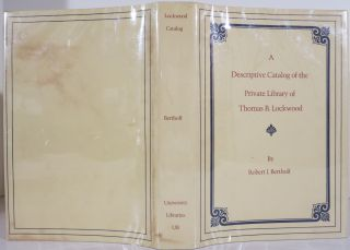 A DESCRIPTIVE CATALOG OF THE PRIVATE LIBRARY OF THOMAS B. LOCKWOOD. Robert J. Bertholf
