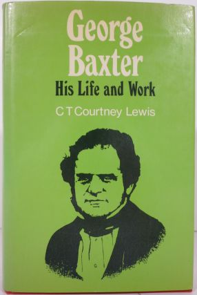 GEORGE BAXTER (COLOUR PRINTER), HIS LIFE AND WORK, A MANUAL FOR COLLECTORS.