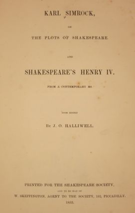 [Two works bound together with general title] KARL SIMROCK ON THE PLOTS OF SHAKESPEARE. AND SHAKESPEARE'S HENRY IV. FROM A CONTEMPORARY MANUSCRIPT.